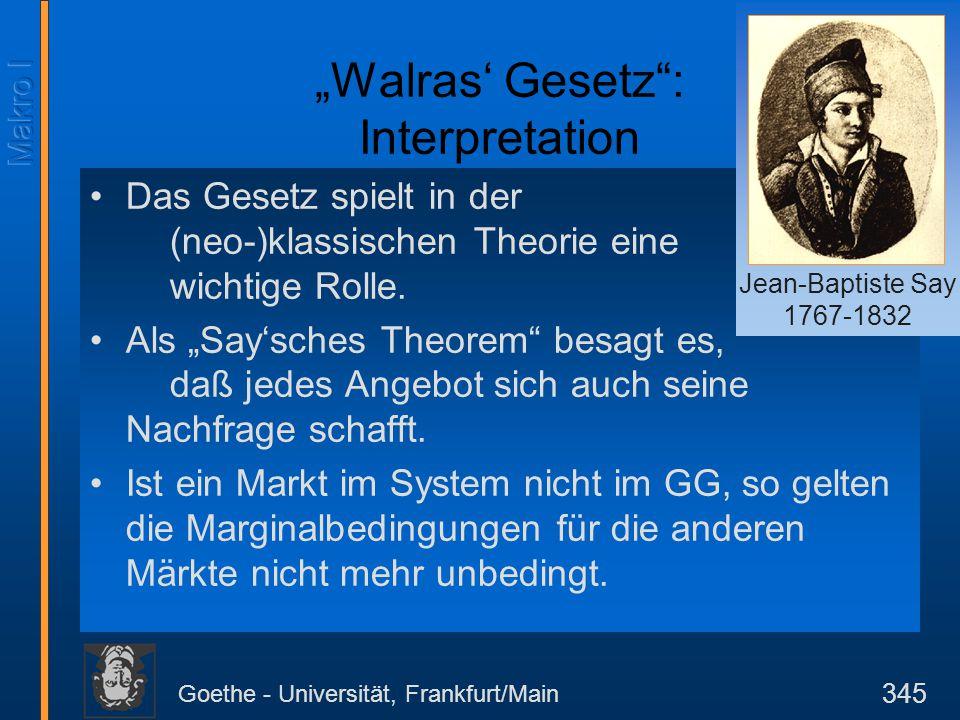 """Goethe - Universität, Frankfurt/Main 345 """"Walras' Gesetz"""": Interpretation Das Gesetz spielt in der (neo-)klassischen Theorie eine wichtige Rolle. Als"""