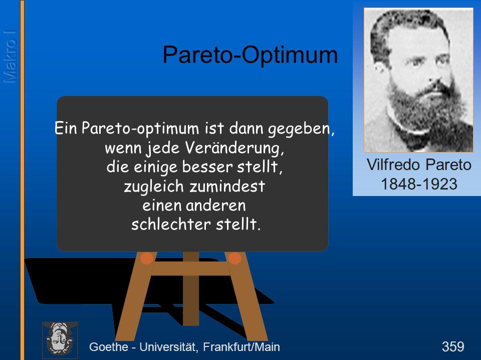 Goethe - Universität, Frankfurt/Main 359 Ein Pareto-optimum ist dann gegeben, wenn jede Veränderung, die einige besser stellt, zugleich zumindest eine