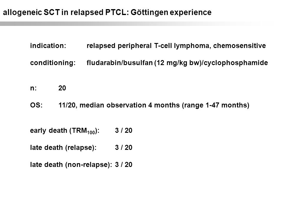 allogeneic SCT in relapsed PTCL: Göttingen experience indication:relapsed peripheral T-cell lymphoma, chemosensitive conditioning:fludarabin/busulfan
