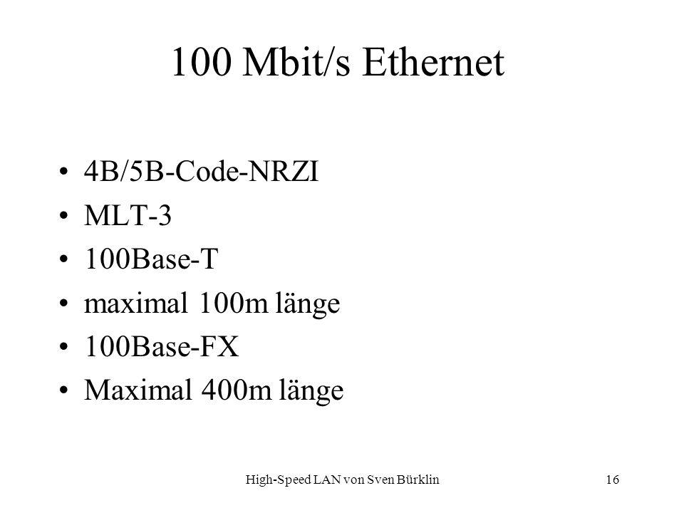 High-Speed LAN von Sven Bürklin 16 100 Mbit/s Ethernet 4B/5B-Code-NRZI MLT-3 100Base-T maximal 100m länge 100Base-FX Maximal 400m länge