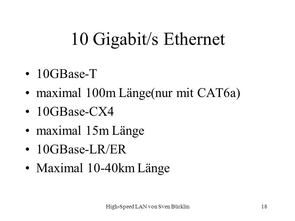 High-Speed LAN von Sven Bürklin 18 10 Gigabit/s Ethernet 10GBase-T maximal 100m Länge(nur mit CAT6a) 10GBase-CX4 maximal 15m Länge 10GBase-LR/ER Maxim