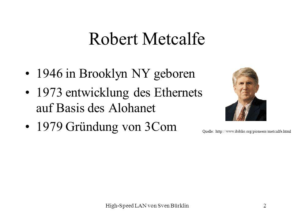 High-Speed LAN von Sven Bürklin 2 Robert Metcalfe 1946 in Brooklyn NY geboren 1973 entwicklung des Ethernets auf Basis des Alohanet 1979 Gründung von