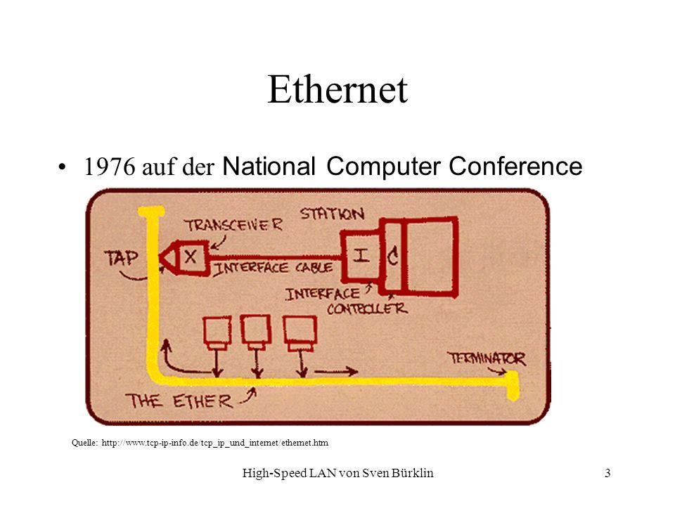 High-Speed LAN von Sven Bürklin 3 Ethernet 1976 auf der National Computer Conference Quelle: http://www.tcp-ip-info.de/tcp_ip_und_internet/ethernet.ht