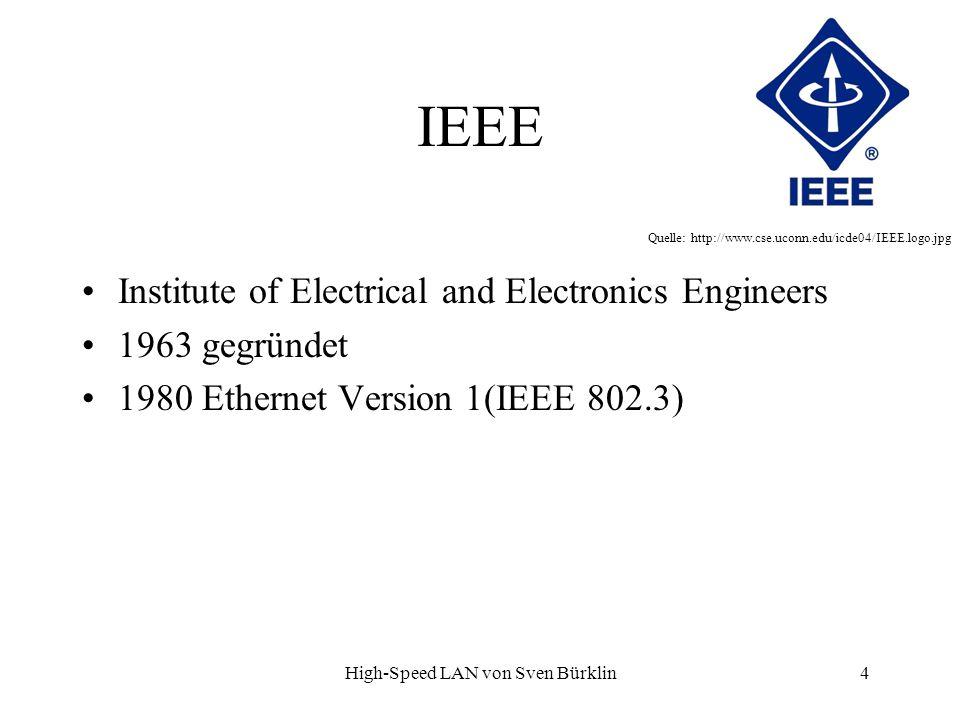 High-Speed LAN von Sven Bürklin 4 IEEE Institute of Electrical and Electronics Engineers 1963 gegründet 1980 Ethernet Version 1(IEEE 802.3) Quelle: ht