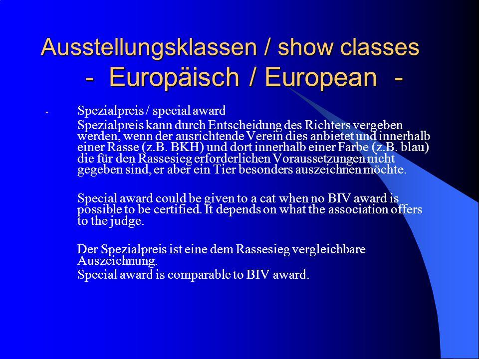 Ausstellungsklassen / show classes - Europäisch / European - - Spezialpreis / special award Spezialpreis kann durch Entscheidung des Richters vergeben werden, wenn der ausrichtende Verein dies anbietet und innerhalb einer Rasse (z.B.