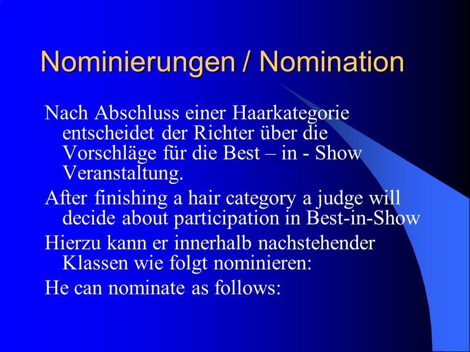Nominierungen / Nomination Nach Abschluss einer Haarkategorie entscheidet der Richter über die Vorschläge für die Best – in - Show Veranstaltung.