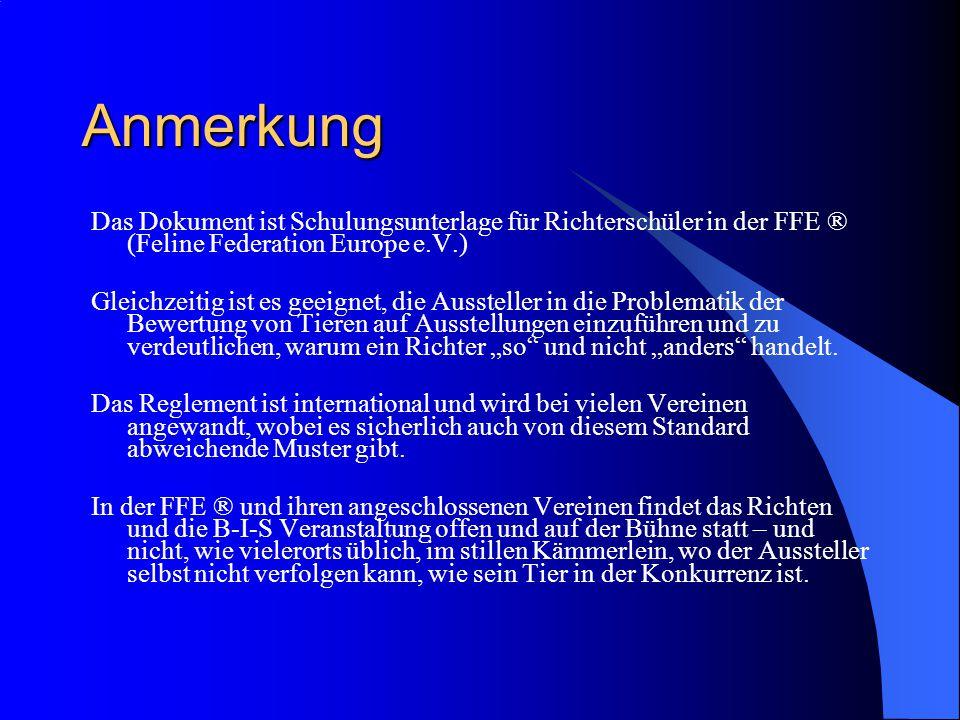 """Anmerkung Das Dokument ist Schulungsunterlage für Richterschüler in der FFE ® (Feline Federation Europe e.V.) Gleichzeitig ist es geeignet, die Aussteller in die Problematik der Bewertung von Tieren auf Ausstellungen einzuführen und zu verdeutlichen, warum ein Richter """"so und nicht """"anders handelt."""