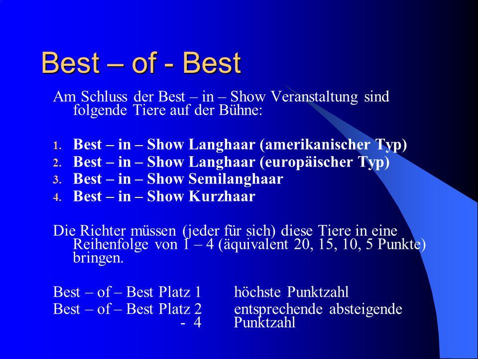 Best – of - Best Am Schluss der Best – in – Show Veranstaltung sind folgende Tiere auf der Bühne: 1.