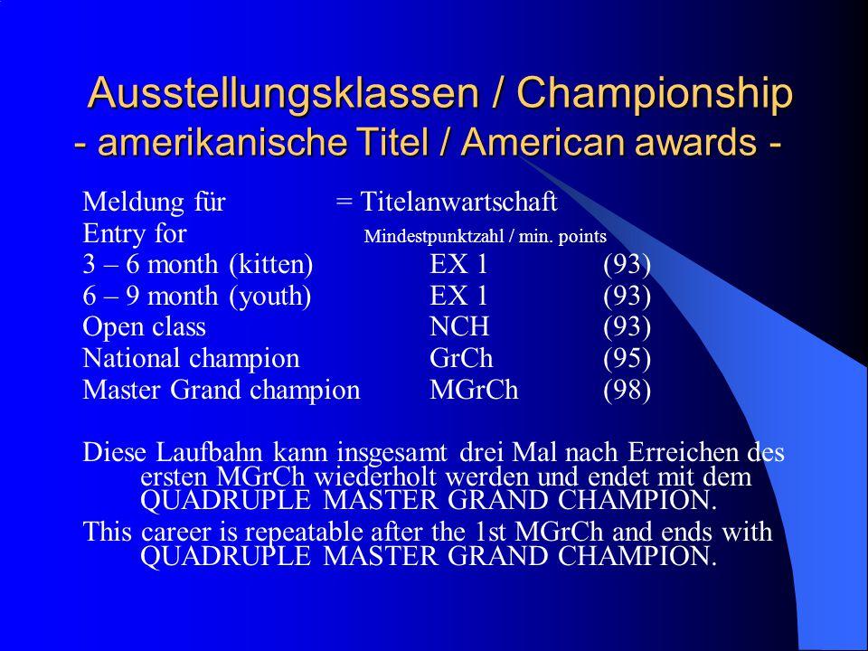 Ausstellungsklassen / Championship - amerikanische Titel / American awards - Ausstellungsklassen / Championship - amerikanische Titel / American awards - Meldung für = Titelanwartschaft Entry for Mindestpunktzahl / min.