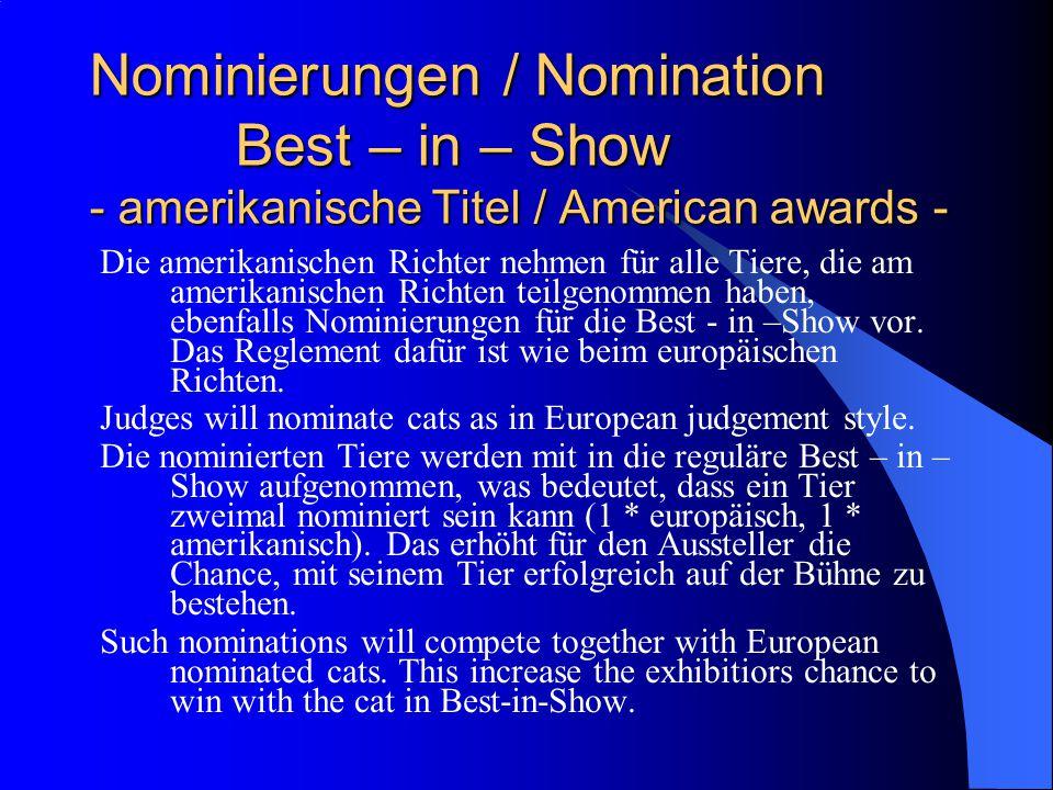 Nominierungen / Nomination Best – in – Show - amerikanische Titel / American awards - Die amerikanischen Richter nehmen für alle Tiere, die am amerikanischen Richten teilgenommen haben, ebenfalls Nominierungen für die Best - in –Show vor.