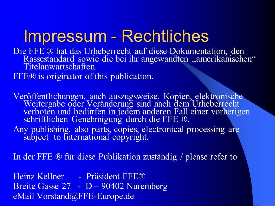 """Impressum - Rechtliches Die FFE ® hat das Urheberrecht auf diese Dokumentation, den Rassestandard sowie die bei ihr angewandten """"amerikanischen Titelanwartschaften."""