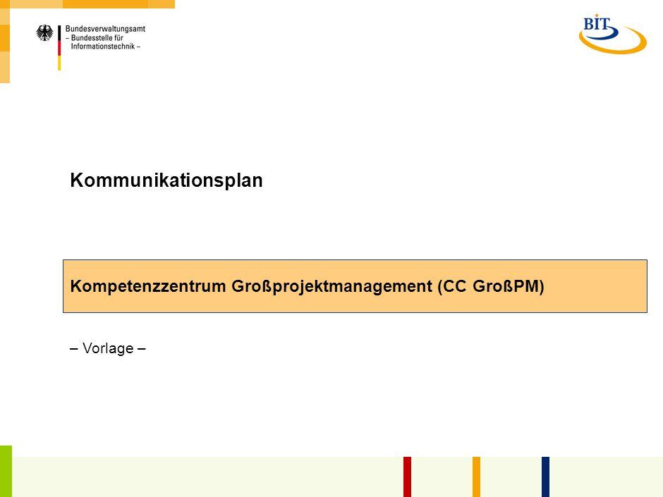 Kommunikationsplan Kompetenzzentrum Großprojektmanagement (CC GroßPM) – Vorlage –