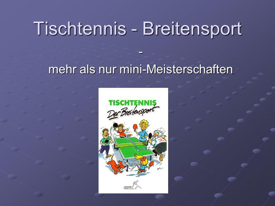 Tischtennis - Breitensport - mehr als nur mini-Meisterschaften
