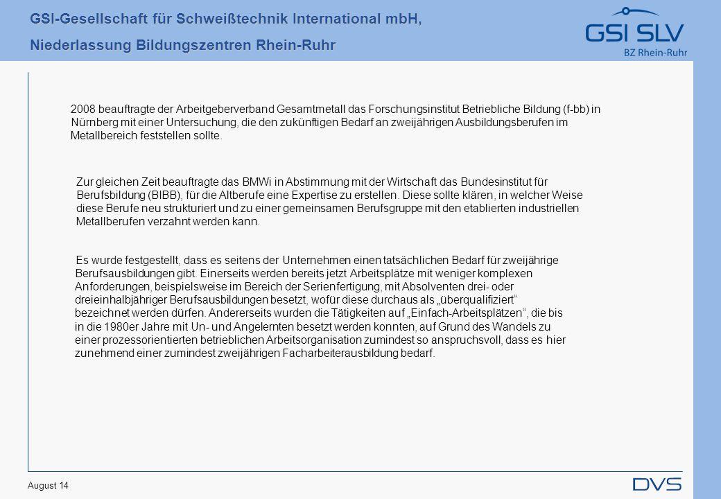 GSI-Gesellschaft für Schweißtechnik International mbH, Niederlassung Bildungszentren Rhein-Ruhr Es wurde festgestellt, dass es seitens der Unternehmen