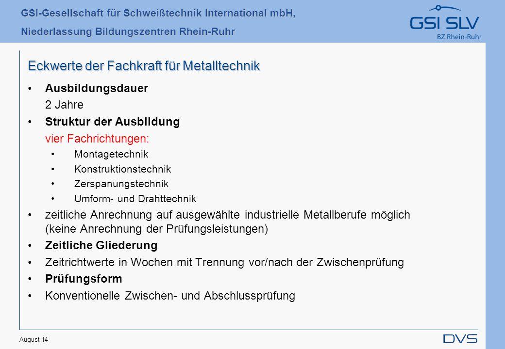 GSI-Gesellschaft für Schweißtechnik International mbH, Niederlassung Bildungszentren Rhein-Ruhr Eckwerte der Fachkraft für Metalltechnik Ausbildungsda