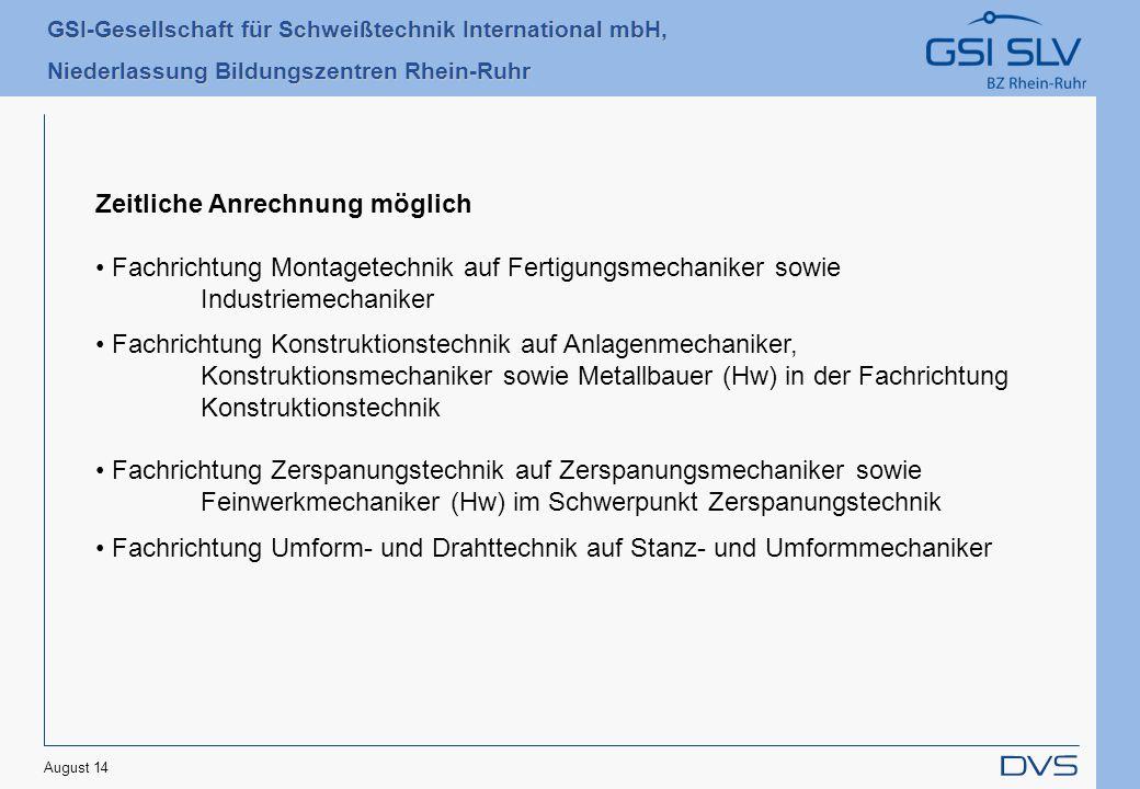 GSI-Gesellschaft für Schweißtechnik International mbH, Niederlassung Bildungszentren Rhein-Ruhr August 14 Zeitliche Anrechnung möglich Fachrichtung Mo