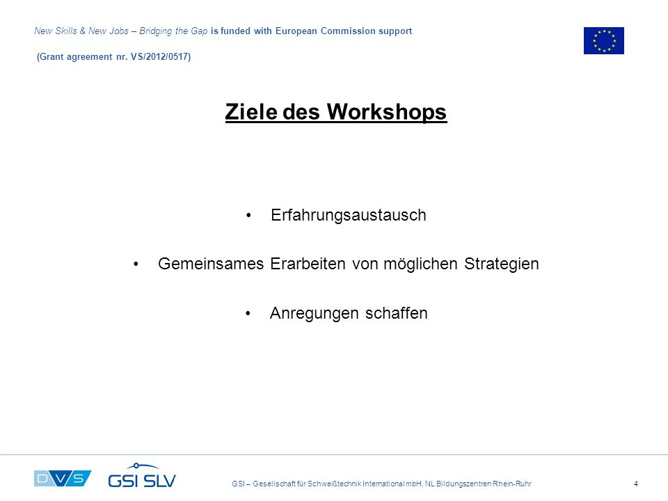 GSI – Gesellschaft für Schweißtechnik International mbH, NL Bildungszentren Rhein-Ruhr4 New Skills & New Jobs – Bridging the Gap is funded with European Commission support (Grant agreement nr.