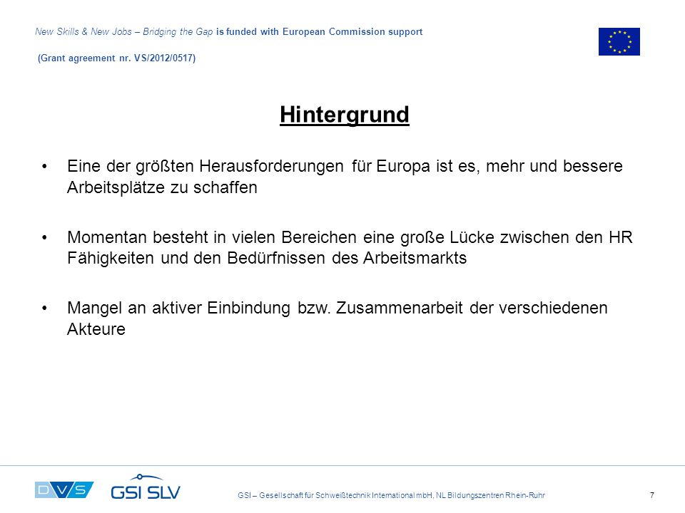 GSI – Gesellschaft für Schweißtechnik International mbH, NL Bildungszentren Rhein-Ruhr7 New Skills & New Jobs – Bridging the Gap is funded with European Commission support (Grant agreement nr.