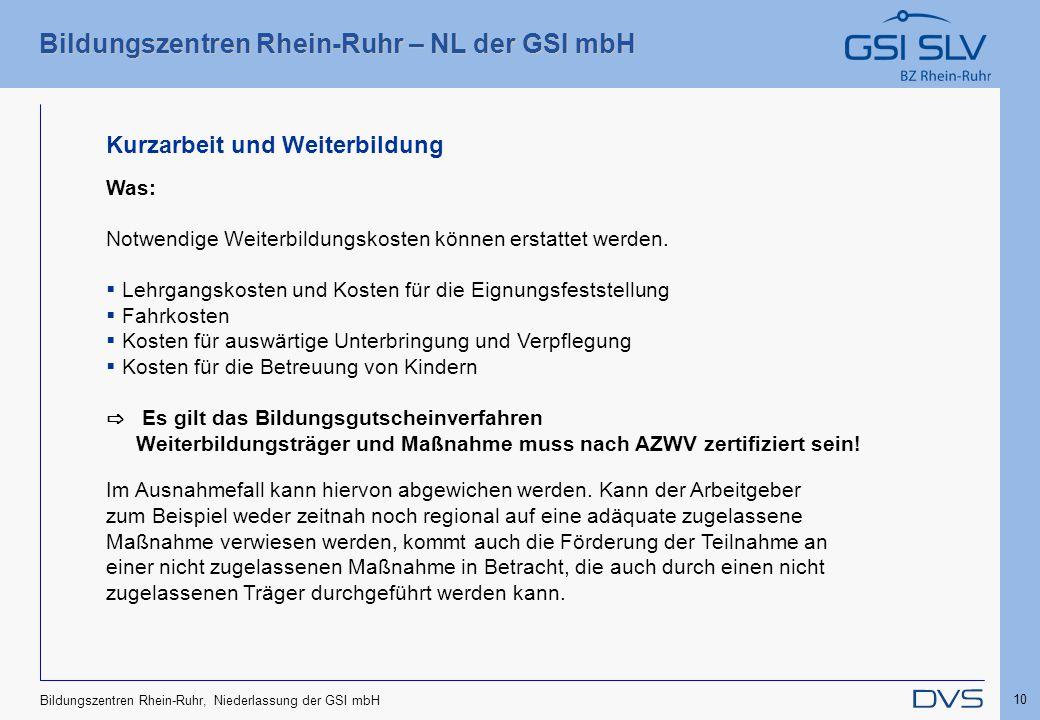 Bildungszentren Rhein-Ruhr – NL der GSI mbH 10 Bildungszentren Rhein-Ruhr, Niederlassung der GSI mbH Kurzarbeit und Weiterbildung Was: Notwendige Weit