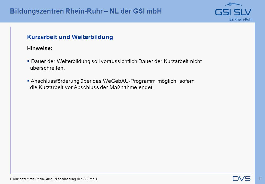 Bildungszentren Rhein-Ruhr – NL der GSI mbH 11 Bildungszentren Rhein-Ruhr, Niederlassung der GSI mbH Kurzarbeit und Weiterbildung Hinweise:  Dauer de