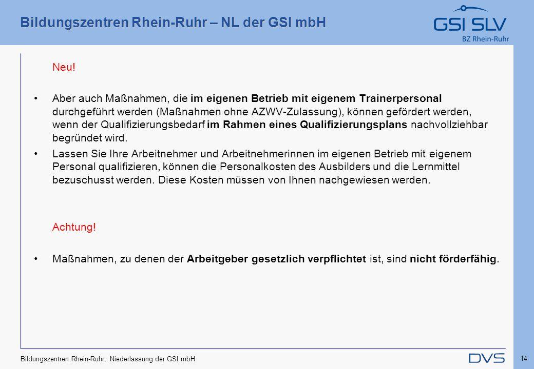 Bildungszentren Rhein-Ruhr – NL der GSI mbH 14 Bildungszentren Rhein-Ruhr, Niederlassung der GSI mbH Neu! Aber auch Maßnahmen, die im eigenen Betrieb
