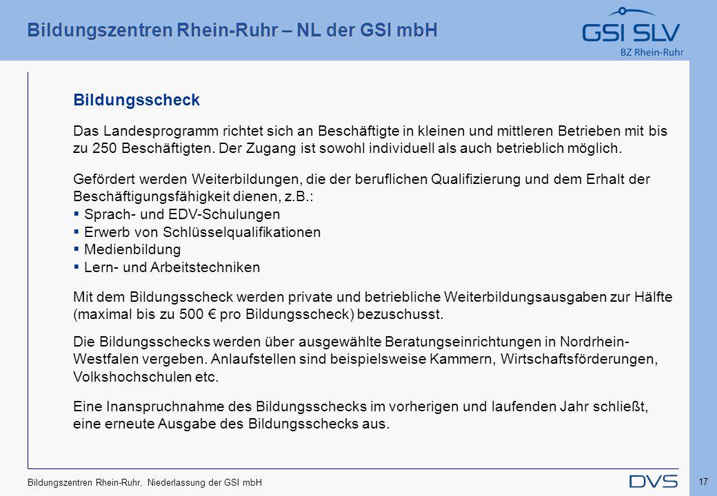 Bildungszentren Rhein-Ruhr – NL der GSI mbH 17 Bildungszentren Rhein-Ruhr, Niederlassung der GSI mbH Mit dem Bildungsscheck werden private und betrieb