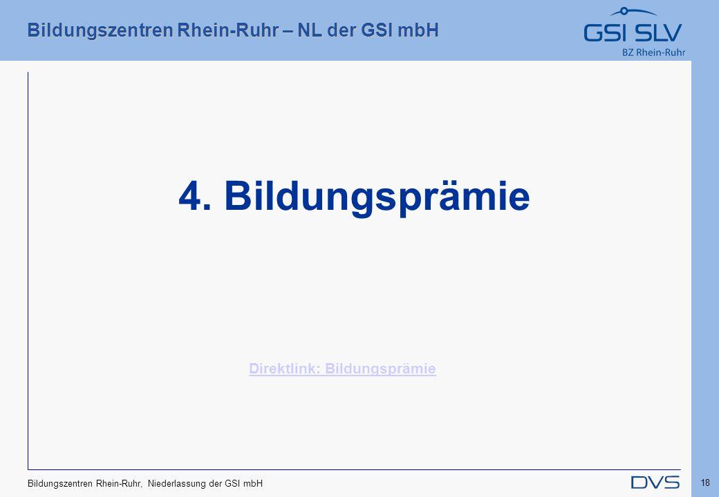 Bildungszentren Rhein-Ruhr – NL der GSI mbH 18 Bildungszentren Rhein-Ruhr, Niederlassung der GSI mbH 4. Bildungsprämie Direktlink: Bildungsprämie