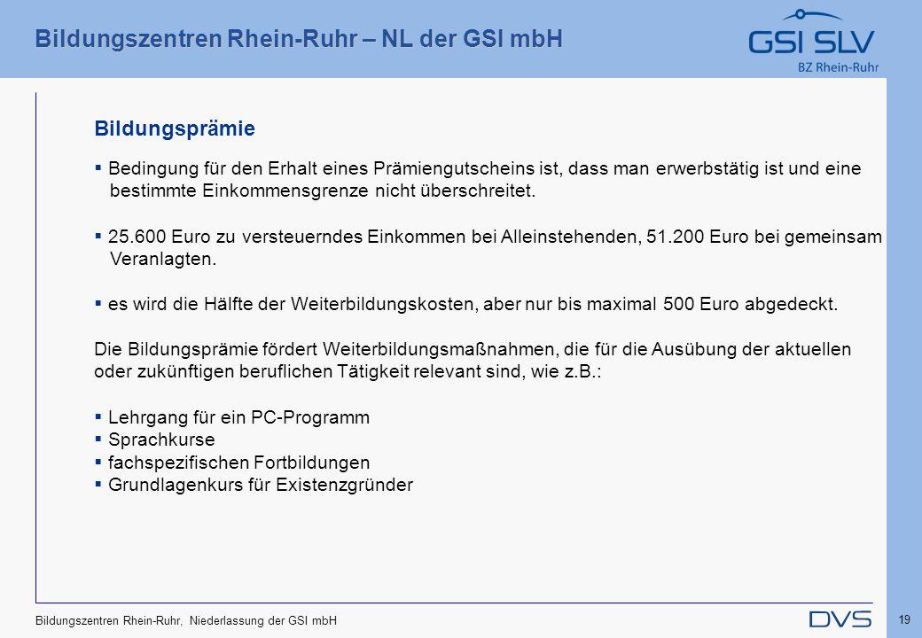 Bildungszentren Rhein-Ruhr – NL der GSI mbH 19 Bildungszentren Rhein-Ruhr, Niederlassung der GSI mbH  Bedingung für den Erhalt eines Prämiengutschein