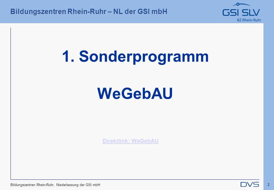 Bildungszentren Rhein-Ruhr – NL der GSI mbH 2 Bildungszentren Rhein-Ruhr, Niederlassung der GSI mbH 1. Sonderprogramm WeGebAU Direktlink: WeGebAU