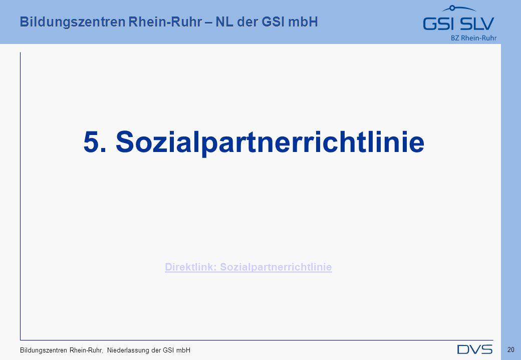 Bildungszentren Rhein-Ruhr – NL der GSI mbH 20 Bildungszentren Rhein-Ruhr, Niederlassung der GSI mbH 5. Sozialpartnerrichtlinie Direktlink: Sozialpart