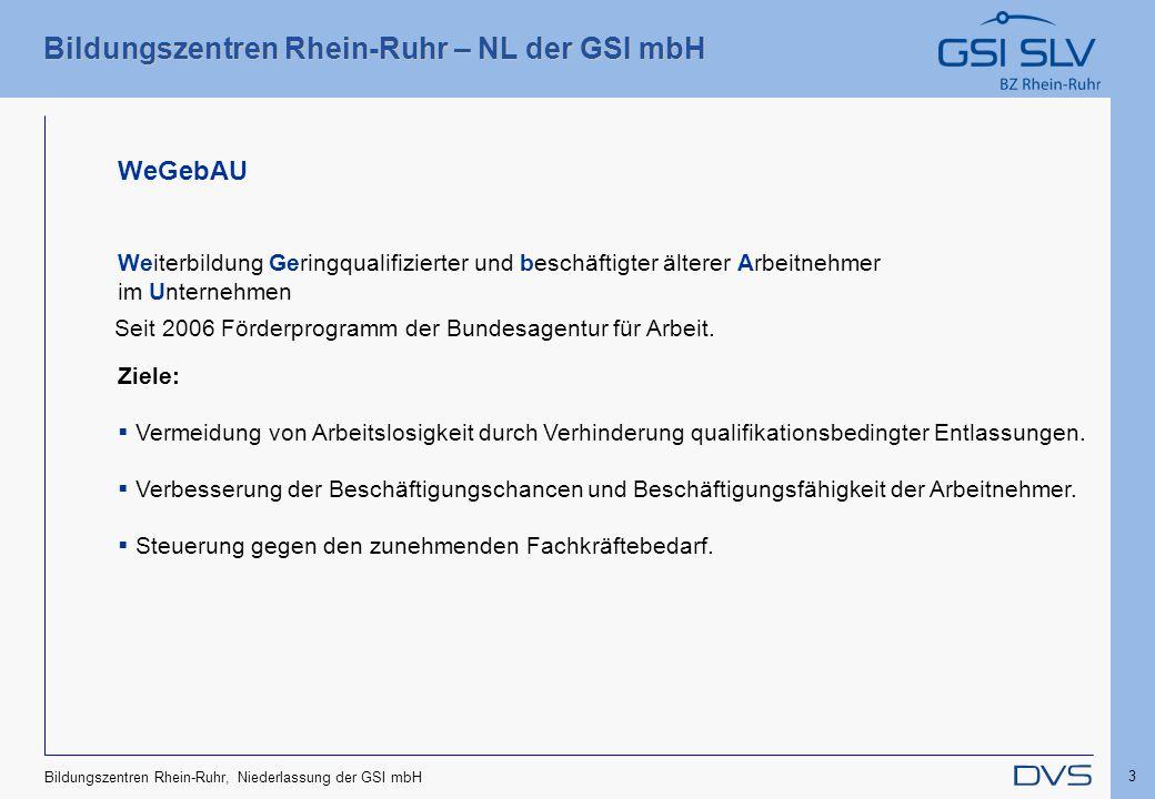 Bildungszentren Rhein-Ruhr – NL der GSI mbH 3 Bildungszentren Rhein-Ruhr, Niederlassung der GSI mbH WeGebAU Weiterbildung Geringqualifizierter und bes