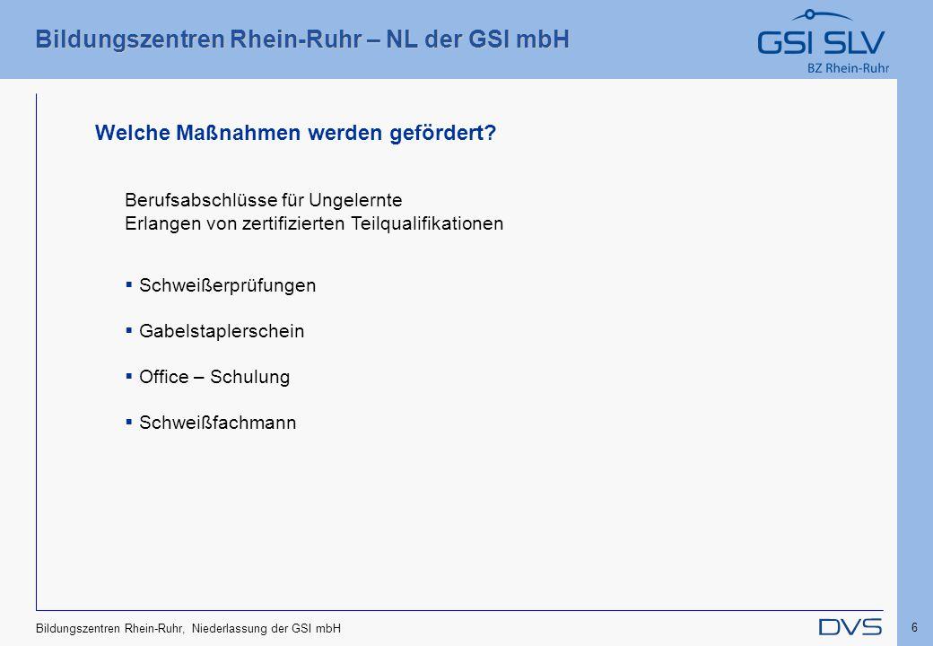 Bildungszentren Rhein-Ruhr – NL der GSI mbH 6 Bildungszentren Rhein-Ruhr, Niederlassung der GSI mbH Berufsabschlüsse für Ungelernte Erlangen von zerti