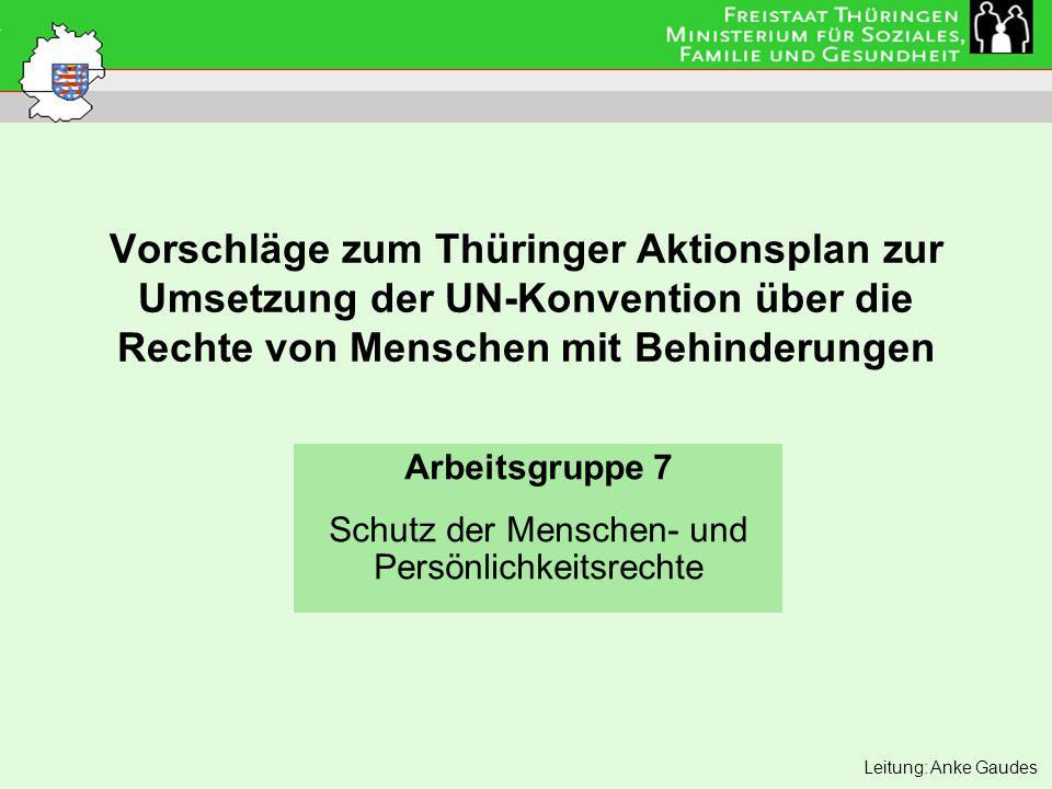 Vorschläge zum Thüringer Aktionsplan zur Umsetzung der UN-Konvention über die Rechte von Menschen mit Behinderungen Arbeitsgruppe 7 Schutz der Mensche