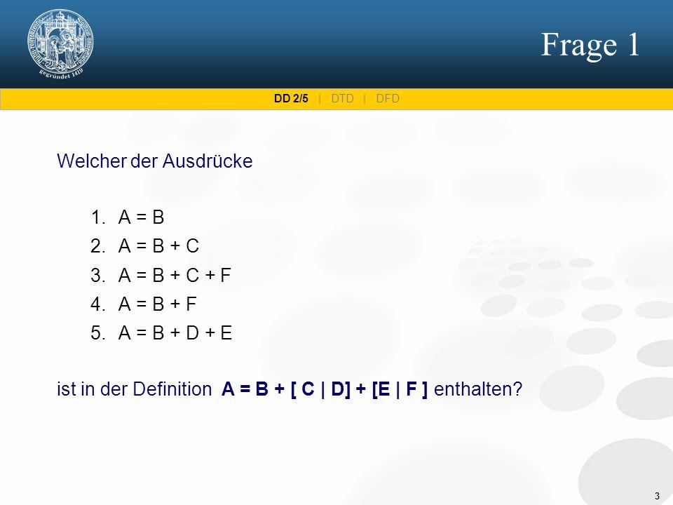 3 Frage 1 Welcher der Ausdrücke 1.A = B 2.A = B + C 3.A = B + C + F 4.A = B + F 5.A = B + D + E ist in der Definition A = B + [ C | D] + [E | F ] enth