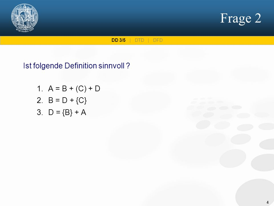 4 Frage 2 Ist folgende Definition sinnvoll ? 1.A = B + (C) + D 2.B = D + {C} 3.D = {B} + A DD 3/5 | DTD | DFD