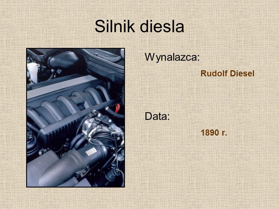 Silnik diesla Wynalazca: Rudolf Diesel Data: 1890 r.