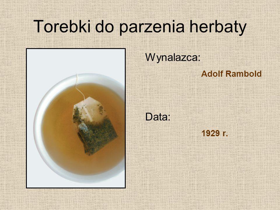 Torebki do parzenia herbaty Wynalazca: Adolf Rambold Data: 1929 r.