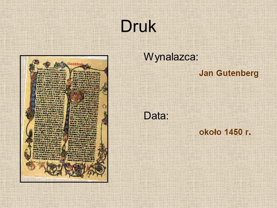 Druk Wynalazca: Jan Gutenberg Data: około 1450 r.
