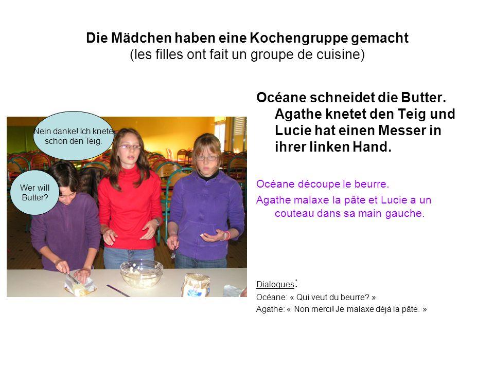 Die Mädchen haben eine Kochengruppe gemacht (les filles ont fait un groupe de cuisine) Océane schneidet die Butter.
