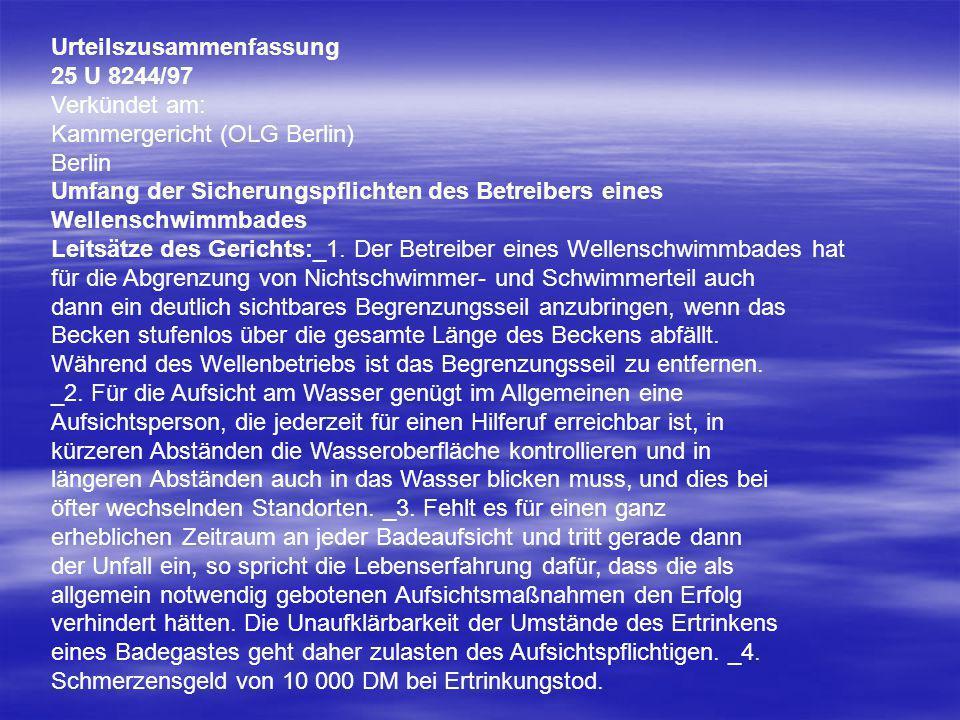 Urteilszusammenfassung 25 U 8244/97 Verkündet am: Kammergericht (OLG Berlin) Berlin Umfang der Sicherungspflichten des Betreibers eines Wellenschwimmb