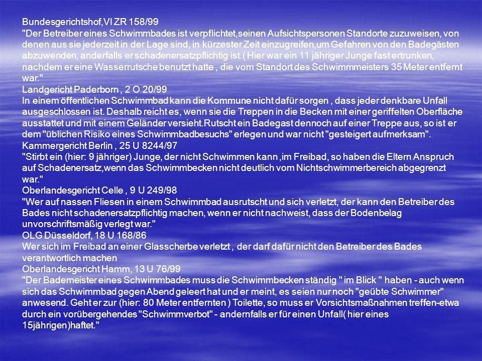 OLG Celle 2000-12-06 9 U 237/98 Verunfallter Badegast hat nicht immer Anspruch auf Schadenersatz und Schmerzensgeld Ein Badegast hat bei einem Unfall nicht immer einen Anspruch auf Schadenersatz oder Schmerzensgeld.