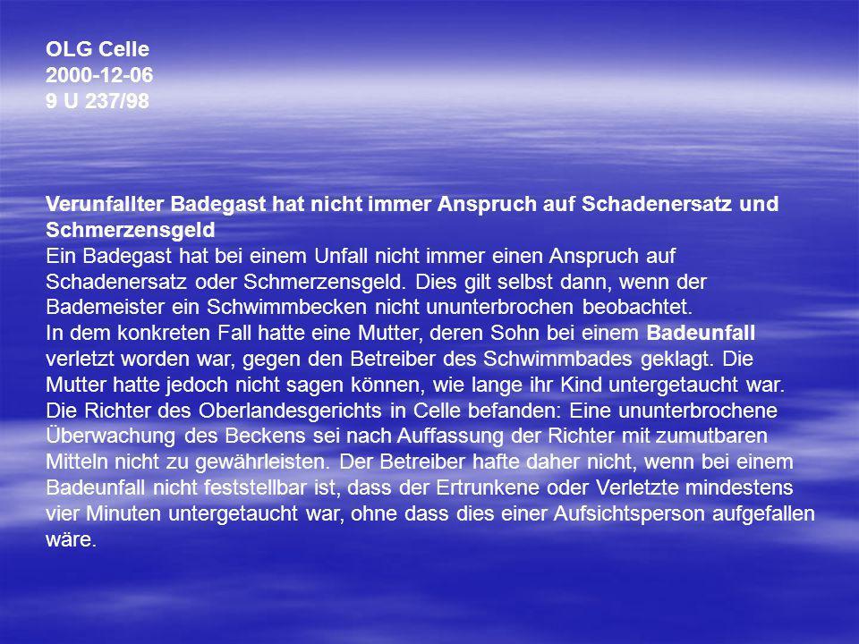 OLG Karlsruhe 1999-11-04 19 U 107/98 Im Schwimmbad muß auf Risiken deutlich hingewiesen werden Schwimmbadbesucher müssen auch dann deutlich auf Risiken oder Gefahren hingewiesen werden, wenn diese auch ohne besondere Kennzeichnung bereits deutlich erkennbar sind.