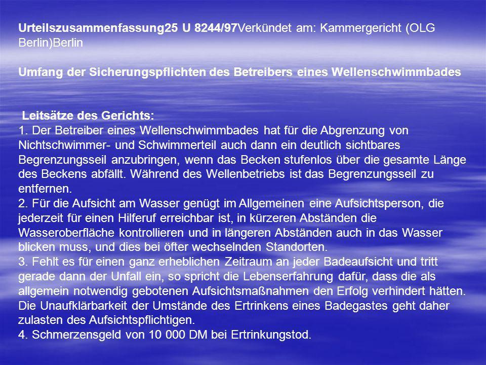 Urteilszusammenfassung25 U 8244/97Verkündet am: Kammergericht (OLG Berlin)Berlin Umfang der Sicherungspflichten des Betreibers eines Wellenschwimmbade
