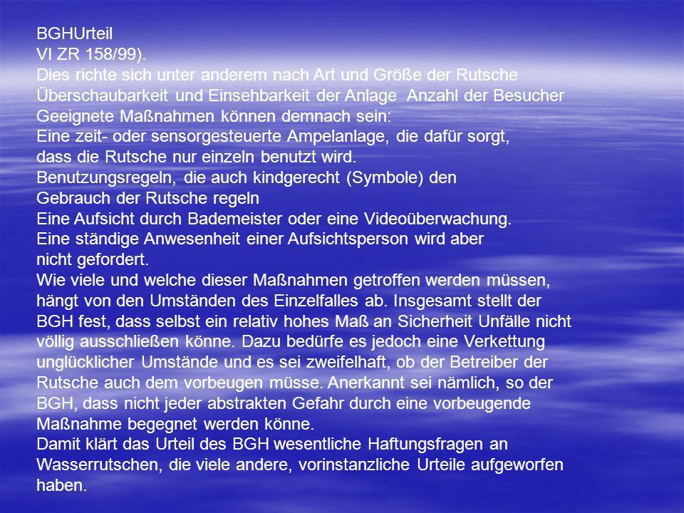 BGHUrteil VI ZR 158/99). Dies richte sich unter anderem nach Art und Größe der Rutsche Überschaubarkeit und Einsehbarkeit der Anlage Anzahl der Besuch