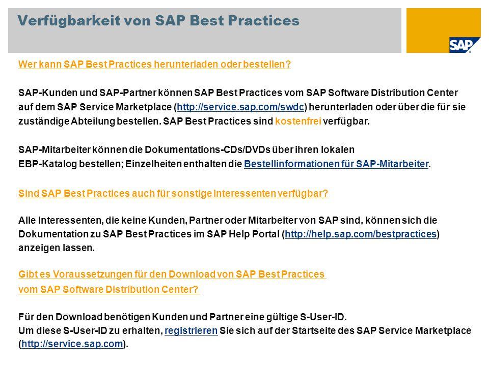 Verfügbarkeit von SAP Best Practices Wer kann SAP Best Practices herunterladen oder bestellen? SAP-Kunden und SAP-Partner können SAP Best Practices vo