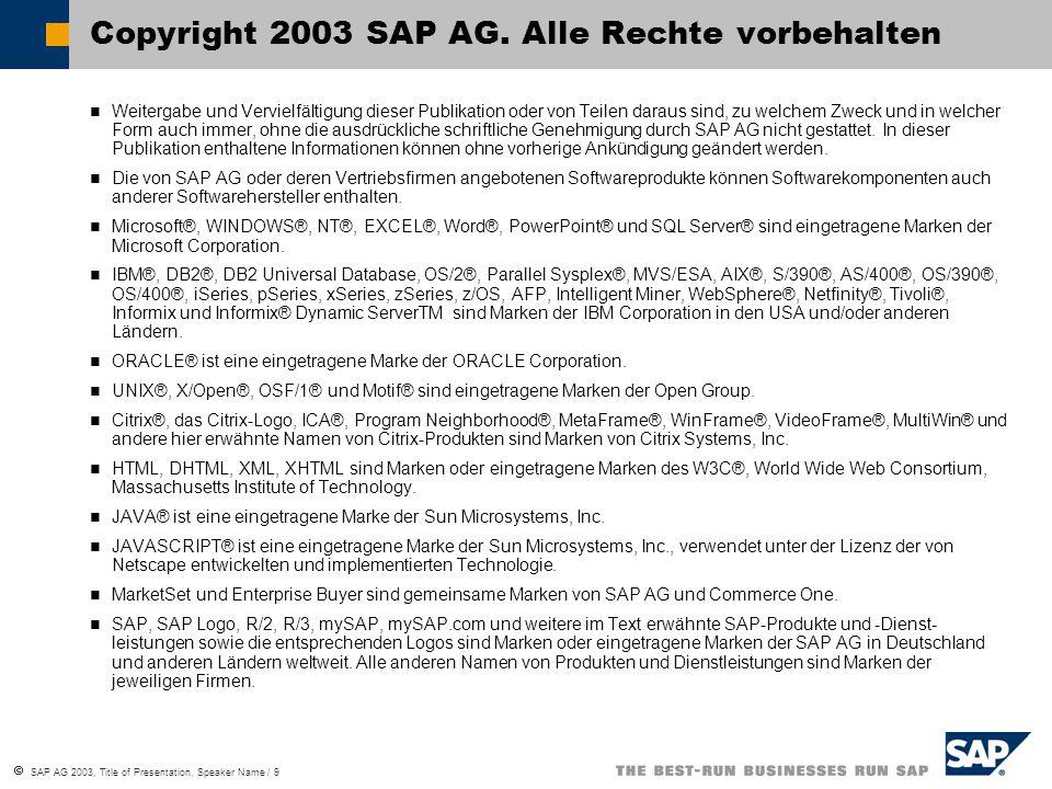  SAP AG 2003, Title of Presentation, Speaker Name / 9 Weitergabe und Vervielfältigung dieser Publikation oder von Teilen daraus sind, zu welchem Zwec