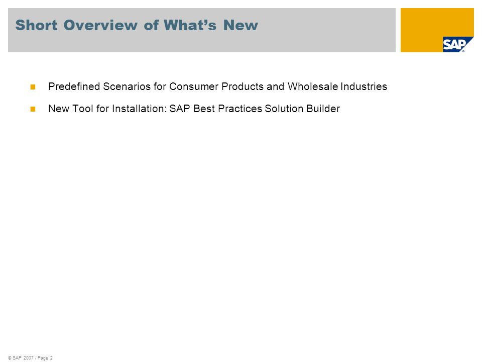 © SAP 2007 / Page 2 Short Overview of What's New Predefined Scenarios for Consumer Products and Wholesale Industries New Tool for Installation: SAP Be