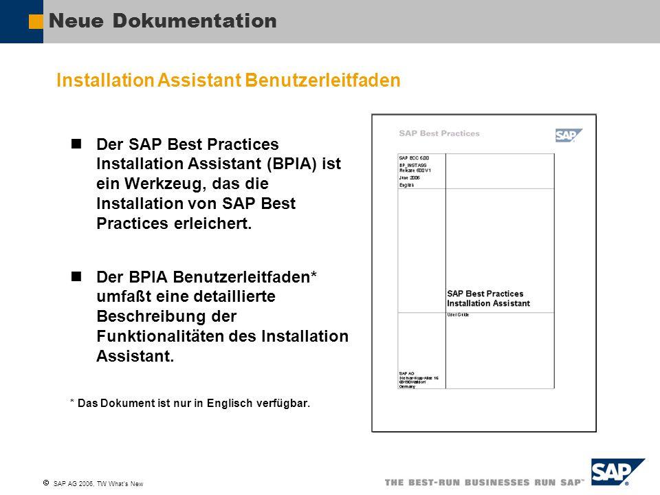  SAP AG 2006, TW What's New Verbesserter SAP Best Practices Installation Assistant Erweiterte Funktionalitäten Bei der Installation des SAP Best Practices Baseline Package ist es nicht mehr erforderlich, verschiedene Installationsdateien ins System hochzuladen.