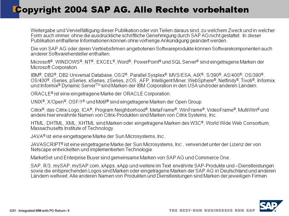 G81 - Integrated WM with PO Return / 6  Weitergabe und Vervielfältigung dieser Publikation oder von Teilen daraus sind, zu welchem Zweck und in welcher Form auch immer, ohne die ausdrückliche schriftliche Genehmigung durch SAP AG nicht gestattet.