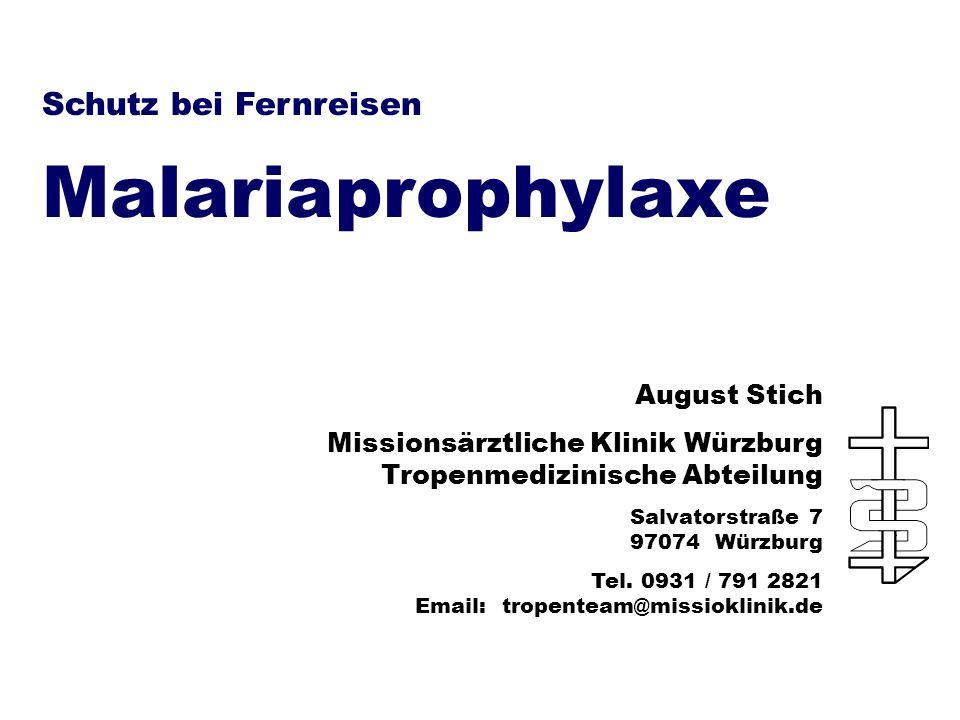 Schutz bei Fernreisen Malariaprophylaxe August Stich Missionsärztliche Klinik Würzburg Tropenmedizinische Abteilung Salvatorstraße 7 97074 Würzburg Te